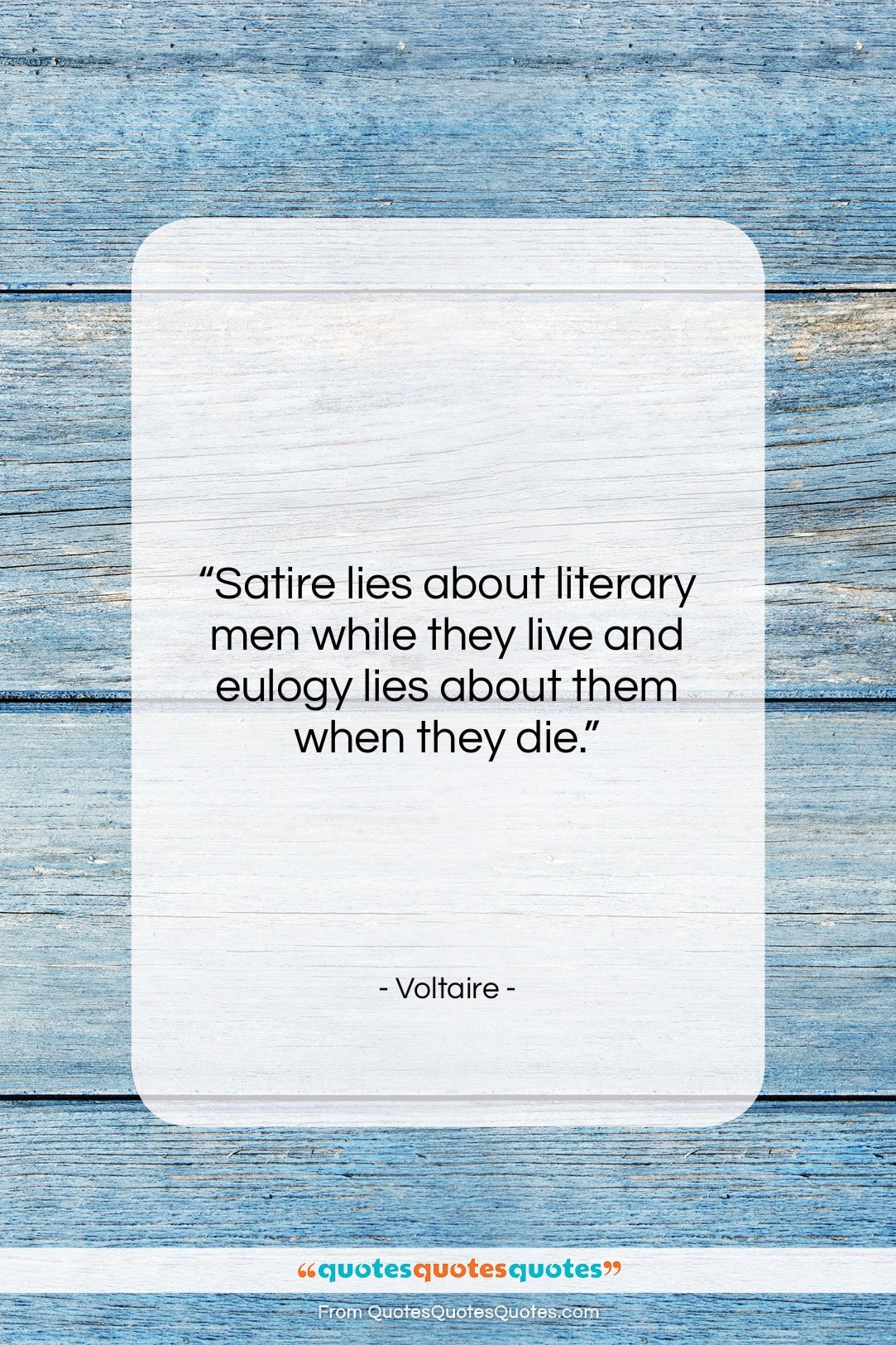 """Voltaire quote: """"Satire lies about literary men while they…""""- at QuotesQuotesQuotes.com"""
