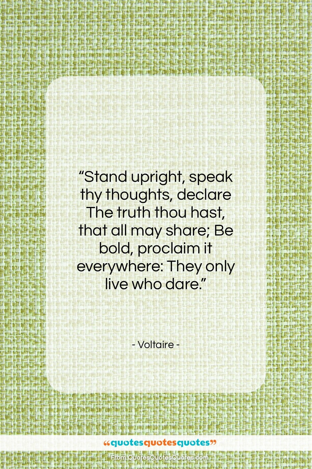 "Voltaire quote: ""Stand upright, speak thy thoughts, declare The…""- at QuotesQuotesQuotes.com"