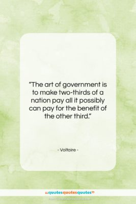 """Voltaire quote: """"The art of government is to make…""""- at QuotesQuotesQuotes.com"""
