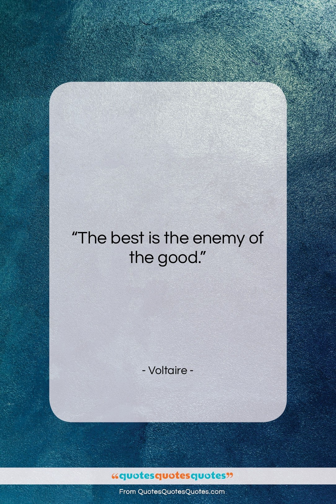 """Voltaire quote: """"The best is the enemy of the…""""- at QuotesQuotesQuotes.com"""