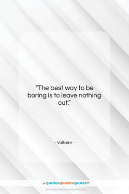"""Voltaire quote: """"The best way to be boring is…""""- at QuotesQuotesQuotes.com"""