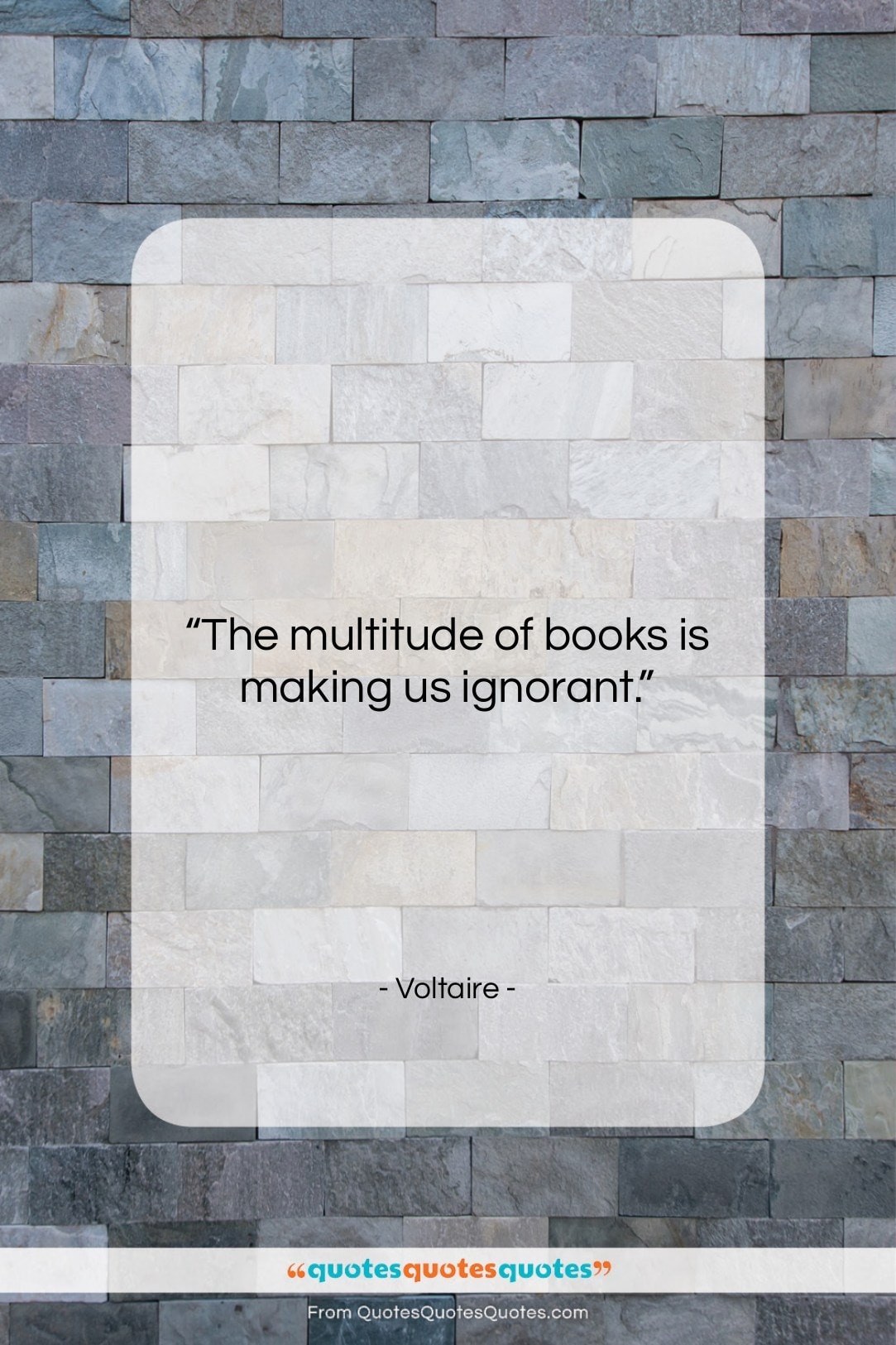 """Voltaire quote: """"The multitude of books is making us…""""- at QuotesQuotesQuotes.com"""