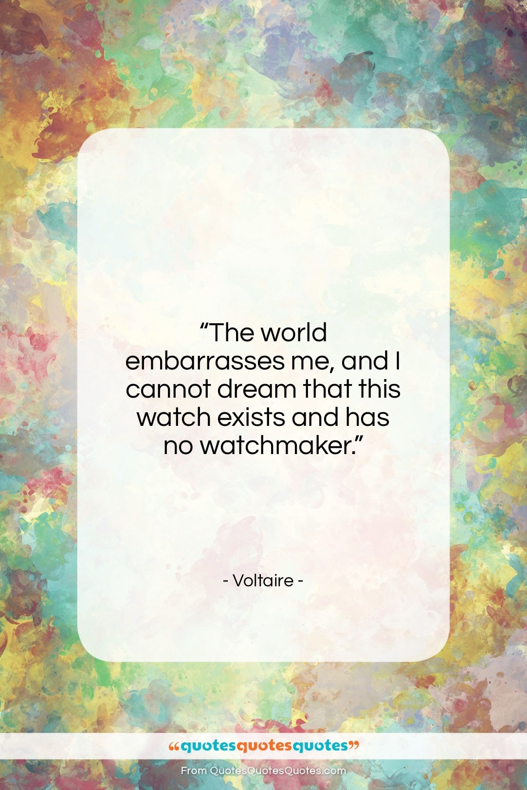 """Voltaire quote: """"The world embarrasses me, and I cannot…""""- at QuotesQuotesQuotes.com"""