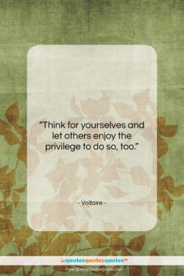 """Voltaire quote: """"Think for yourselves and let others enjoy…""""- at QuotesQuotesQuotes.com"""
