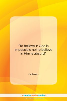 """Voltaire quote: """"To believe in God is impossible not…""""- at QuotesQuotesQuotes.com"""