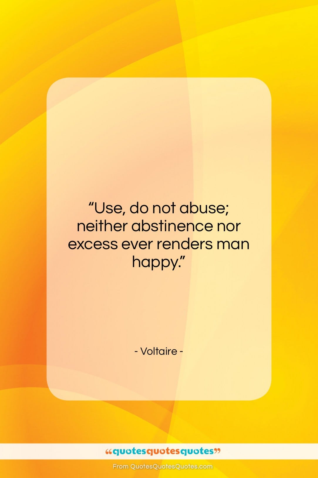 """Voltaire quote: """"Use, do not abuse; neither abstinence nor…""""- at QuotesQuotesQuotes.com"""