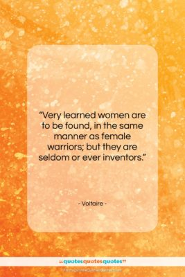"""Voltaire quote: """"Very learned women are to be found,…""""- at QuotesQuotesQuotes.com"""