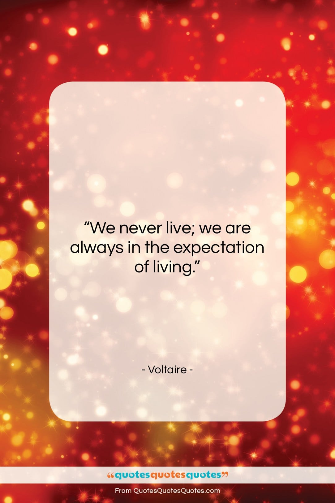 """Voltaire quote: """"We never live; we are always in…""""- at QuotesQuotesQuotes.com"""