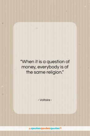 """Voltaire quote: """"When it is a question of money,…""""- at QuotesQuotesQuotes.com"""