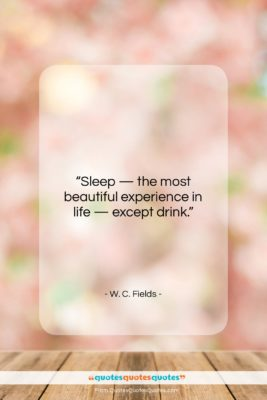 """W. C. Fields quote: """"Sleep — the most beautiful experience in…""""- at QuotesQuotesQuotes.com"""