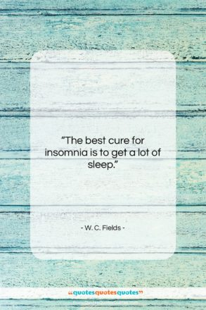 """W. C. Fields quote: """"The best cure for insomnia is to…""""- at QuotesQuotesQuotes.com"""