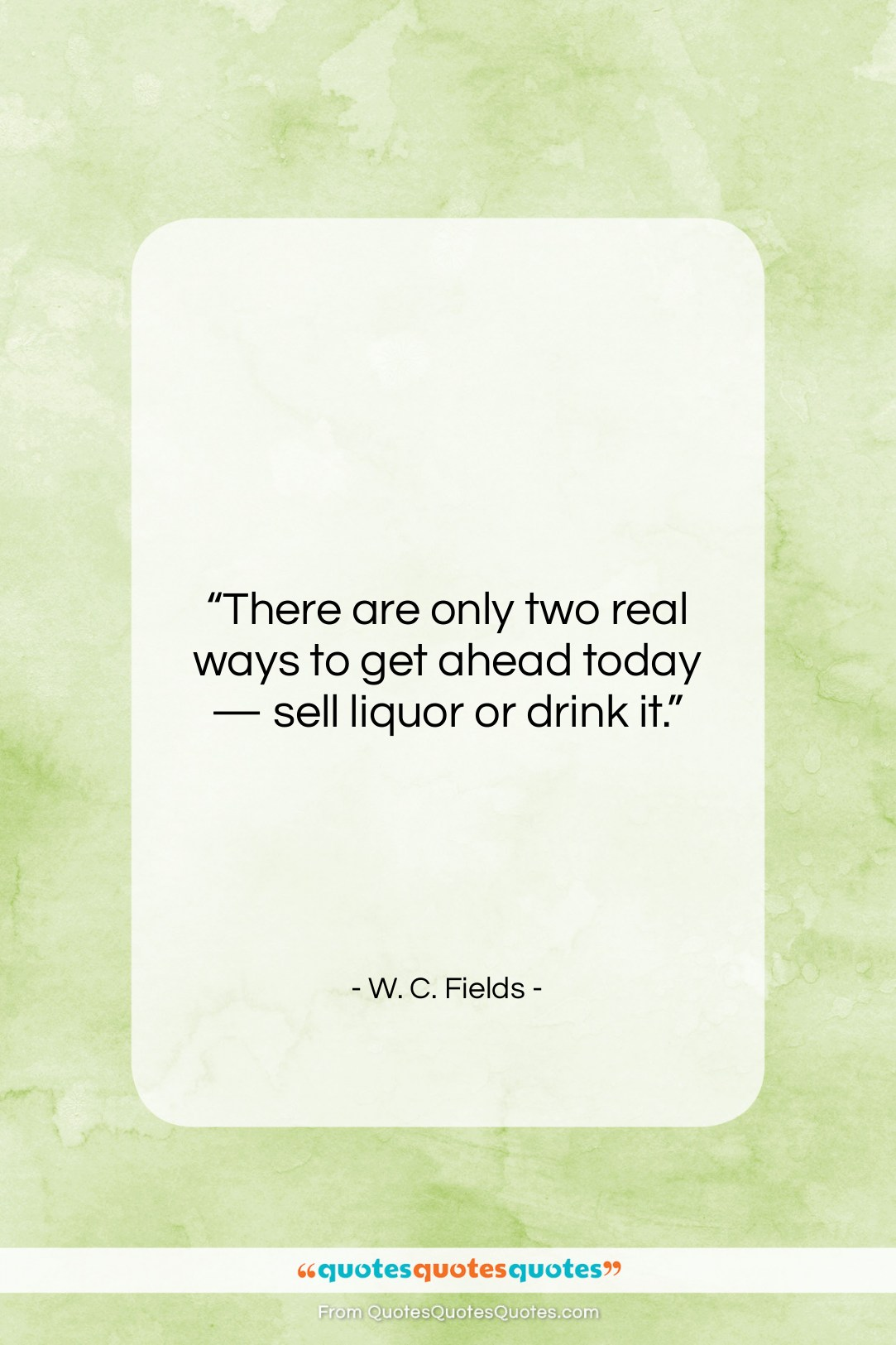 """W. C. Fields quote: """"There are only two real ways to…""""- at QuotesQuotesQuotes.com"""