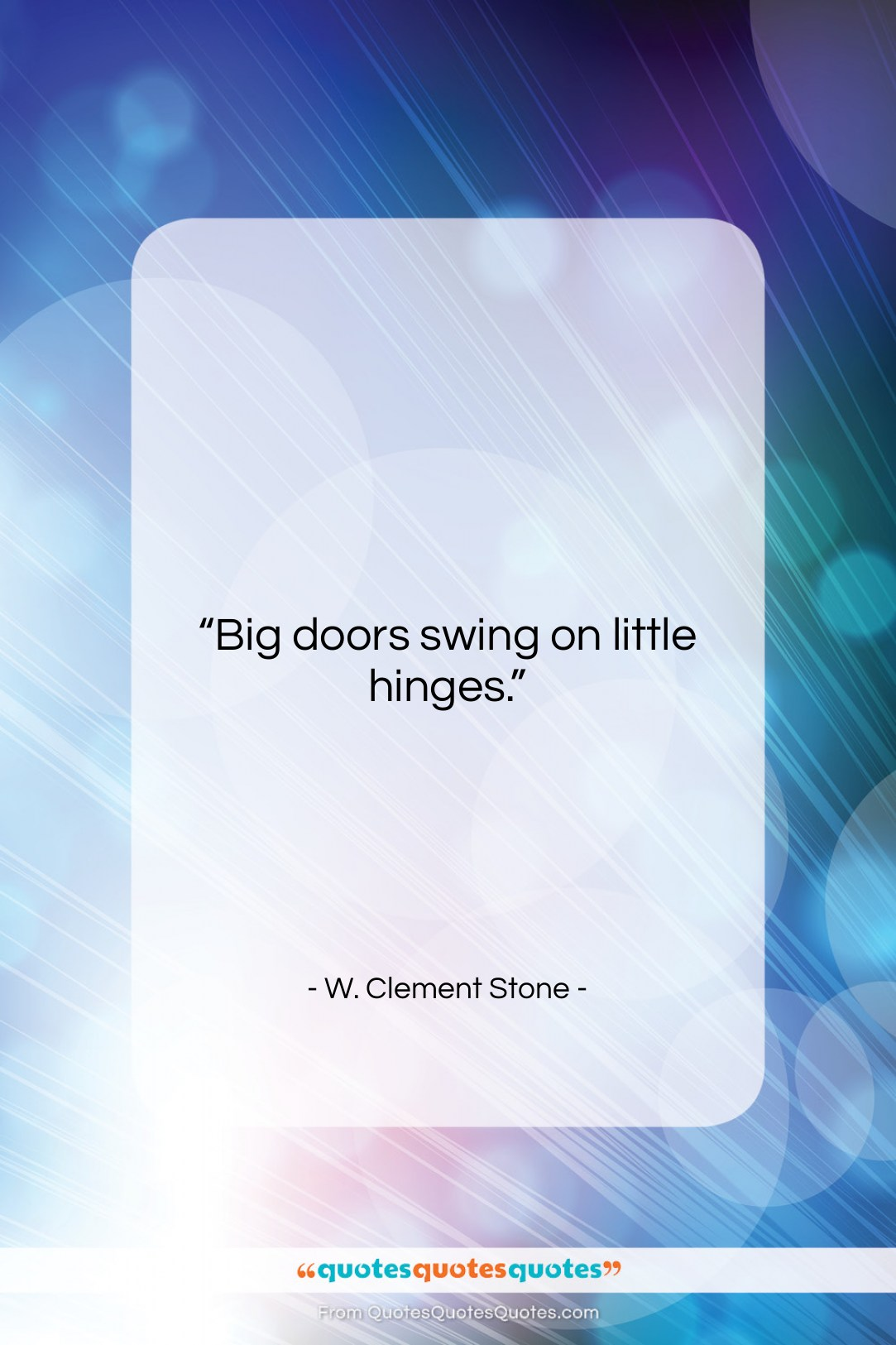 """W. Clement Stone quote: """"Big doors swing on little hinges….""""- at QuotesQuotesQuotes.com"""