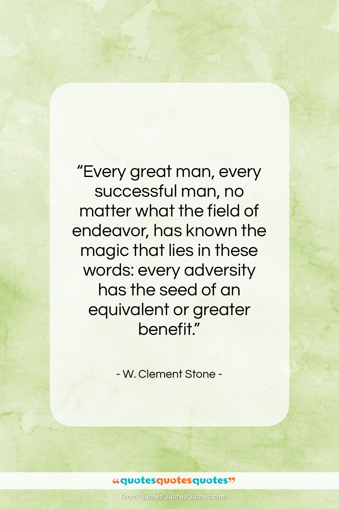 """W. Clement Stone quote: """"Every great man, every successful man, no…""""- at QuotesQuotesQuotes.com"""