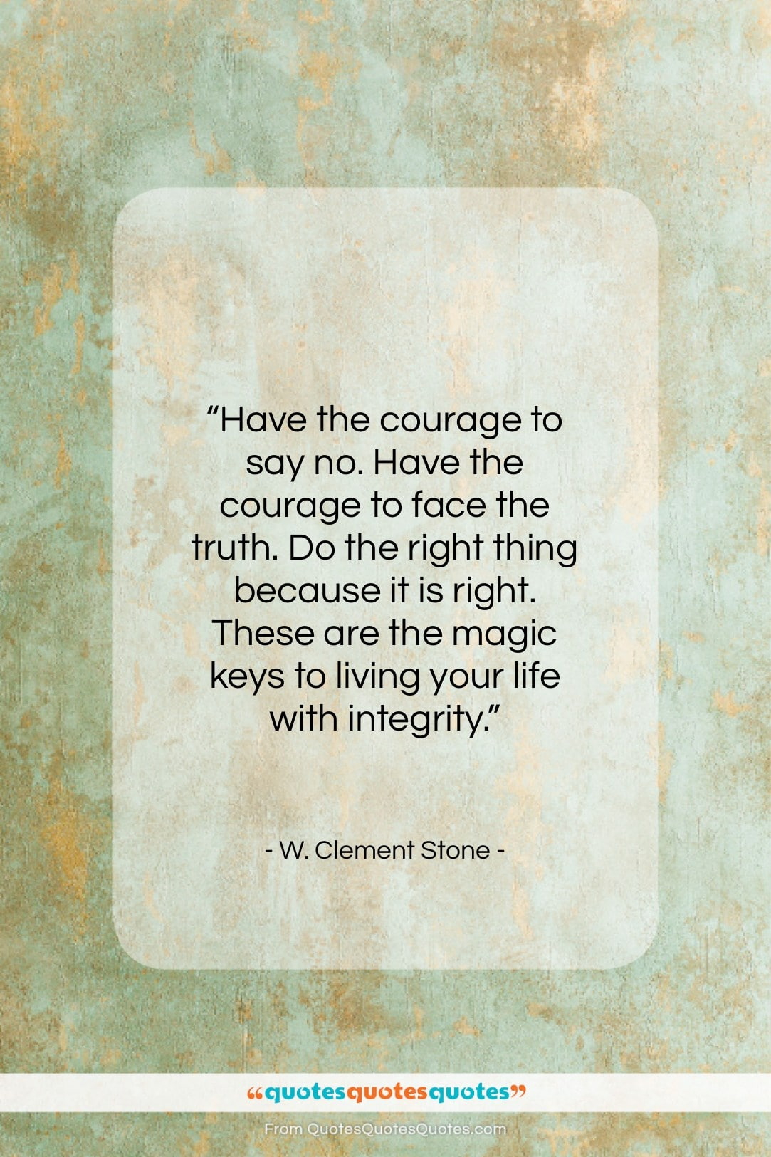 """W. Clement Stone quote: """"Have the courage to say no. Have…""""- at QuotesQuotesQuotes.com"""