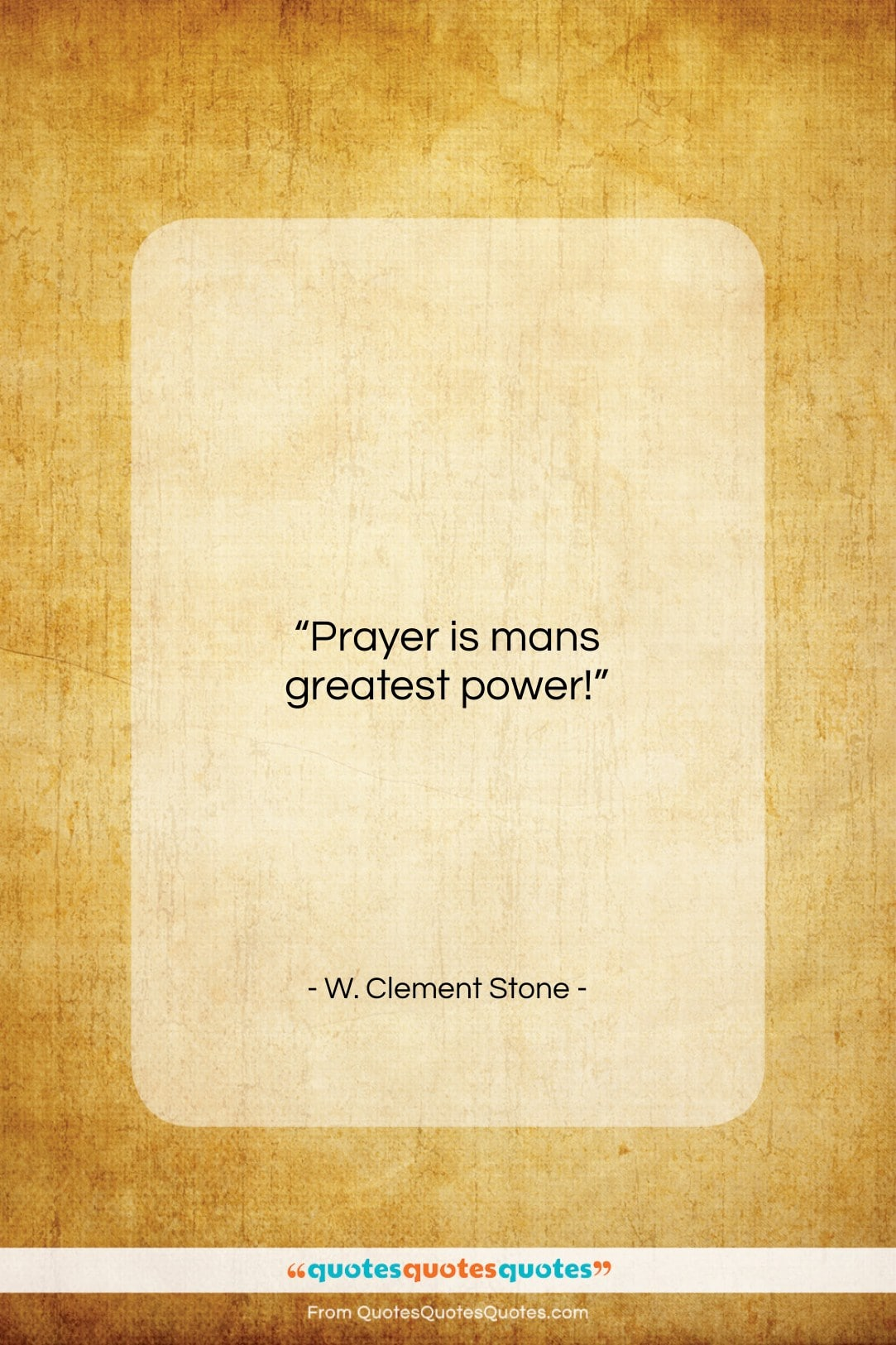 """W. Clement Stone quote: """"Prayer is mans greatest power!…""""- at QuotesQuotesQuotes.com"""