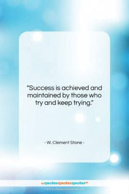 """W. Clement Stone quote: """"Success is achieved and maintained by those…""""- at QuotesQuotesQuotes.com"""