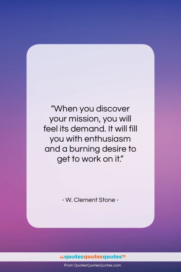 """W. Clement Stone quote: """"When you discover your mission, you will…""""- at QuotesQuotesQuotes.com"""