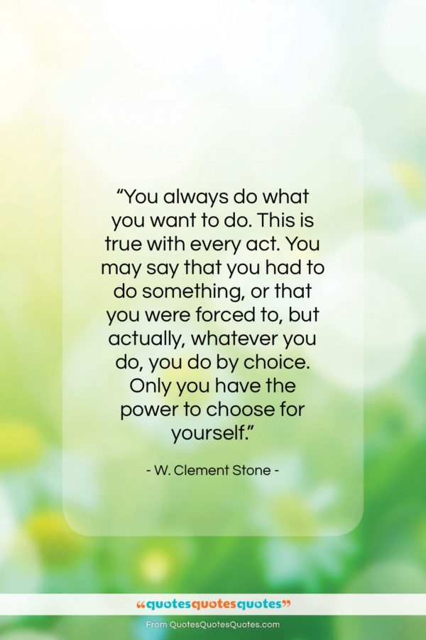 """W. Clement Stone quote: """"You always do what you want to…""""- at QuotesQuotesQuotes.com"""
