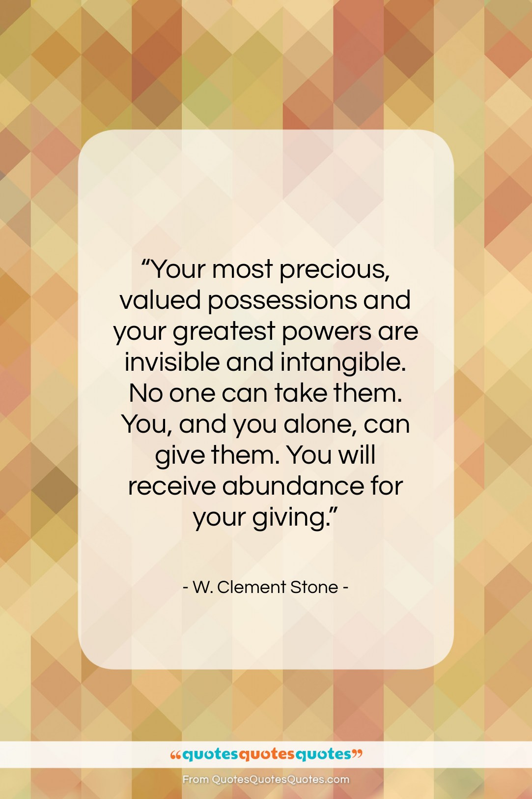 """W. Clement Stone quote: """"Your most precious, valued possessions and your…""""- at QuotesQuotesQuotes.com"""