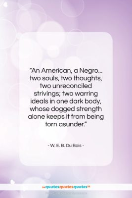 "W. E. B. Du Bois quote: ""An American, a Negro… two souls, two…""- at QuotesQuotesQuotes.com"