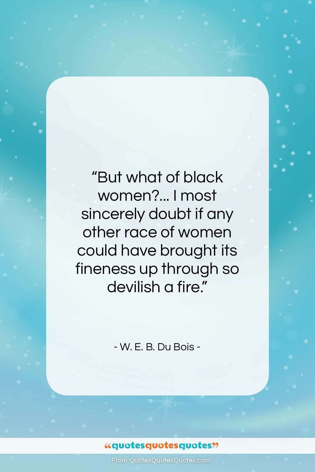 "W. E. B. Du Bois quote: ""But what of black women?… I most…""- at QuotesQuotesQuotes.com"