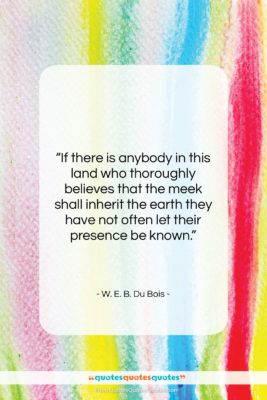 "W. E. B. Du Bois quote: ""If there is anybody in this land…""- at QuotesQuotesQuotes.com"