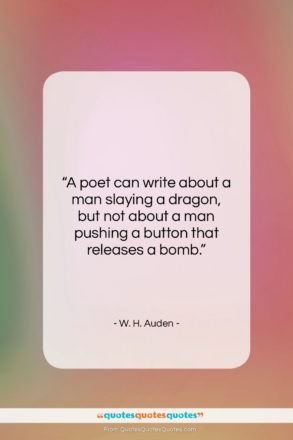 """W. H. Auden quote: """"A poet can write about a man…""""- at QuotesQuotesQuotes.com"""