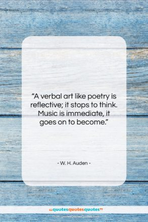 """W. H. Auden quote: """"A verbal art like poetry is reflective;…""""- at QuotesQuotesQuotes.com"""