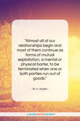 "W. H. Auden quote: ""Almost all of our relationships begin and…""- at QuotesQuotesQuotes.com"