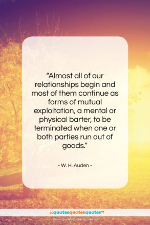 """W. H. Auden quote: """"Almost all of our relationships begin and…""""- at QuotesQuotesQuotes.com"""