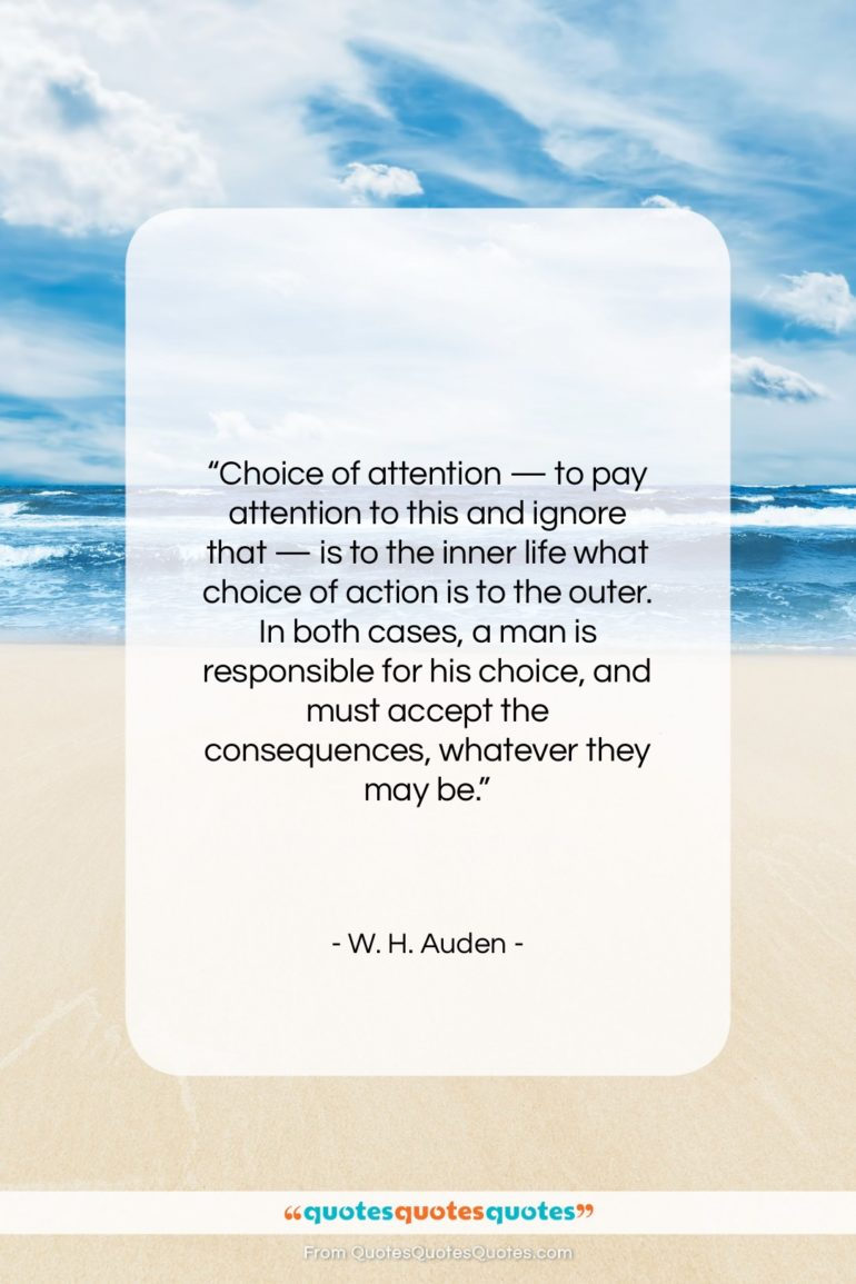 """W. H. Auden quote: """"Choice of attention — to pay attention…""""- at QuotesQuotesQuotes.com"""