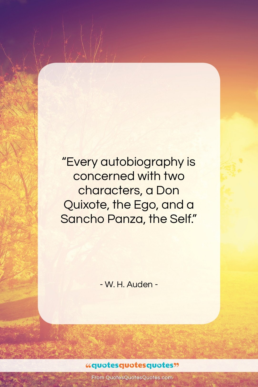 """W. H. Auden quote: """"Every autobiography is concerned with two characters…""""- at QuotesQuotesQuotes.com"""