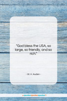 "W. H. Auden quote: ""God bless the USA, so large, so…""- at QuotesQuotesQuotes.com"