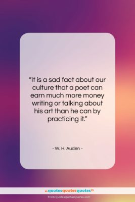 """W. H. Auden quote: """"It is a sad fact about our…""""- at QuotesQuotesQuotes.com"""
