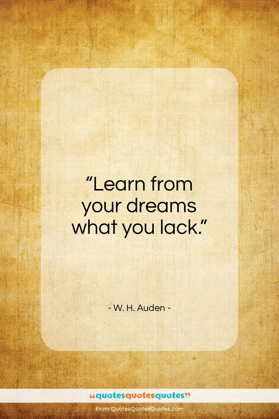 """W. H. Auden quote: """"Learn from your dreams what you lack…""""- at QuotesQuotesQuotes.com"""
