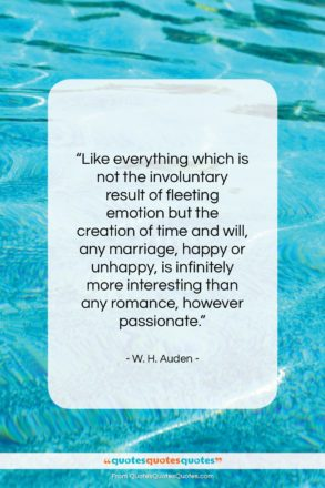 "W. H. Auden quote: ""Like everything which is not the involuntary…""- at QuotesQuotesQuotes.com"