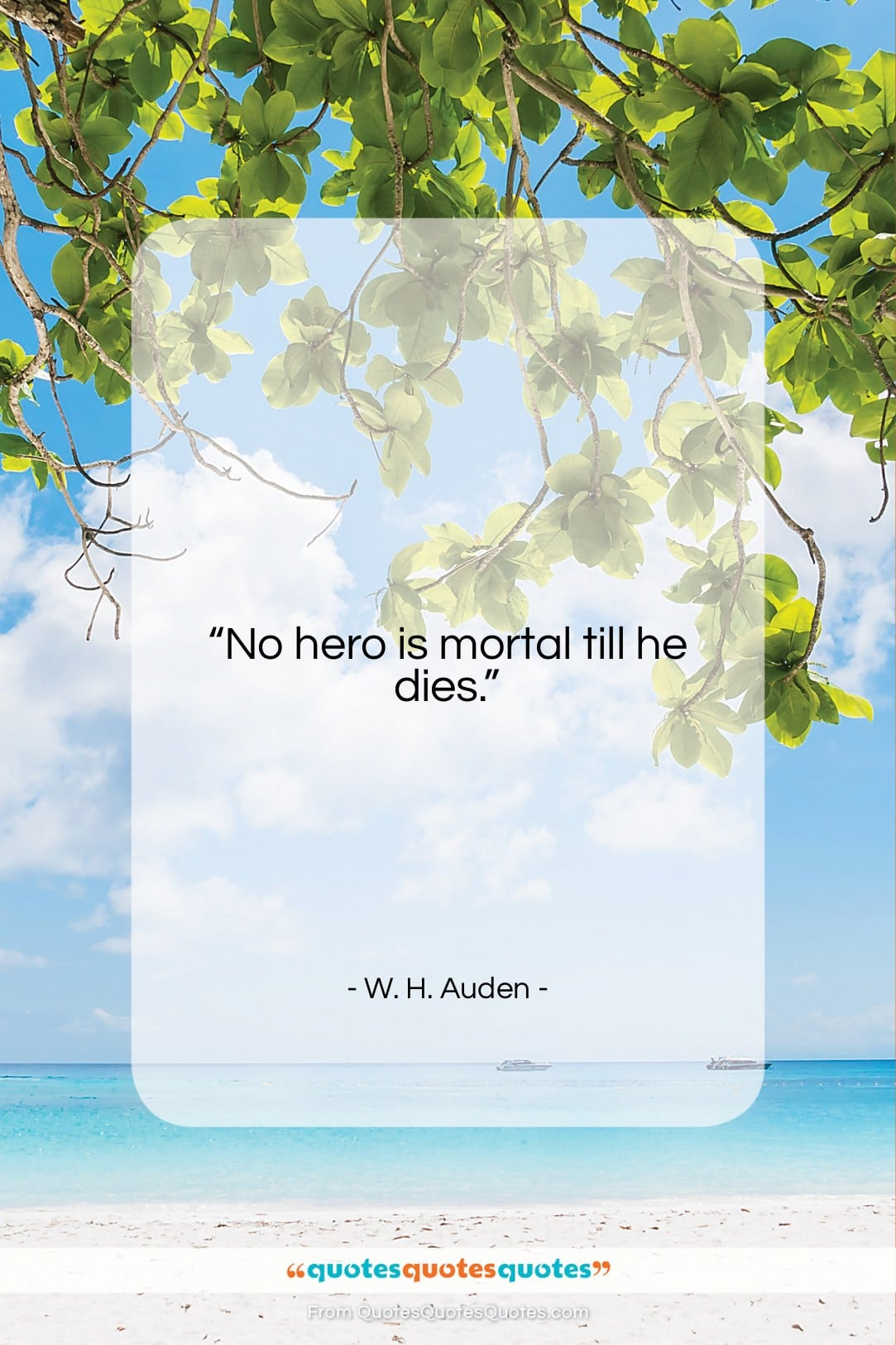 """W. H. Auden quote: """"No hero is mortal till he dies….""""- at QuotesQuotesQuotes.com"""