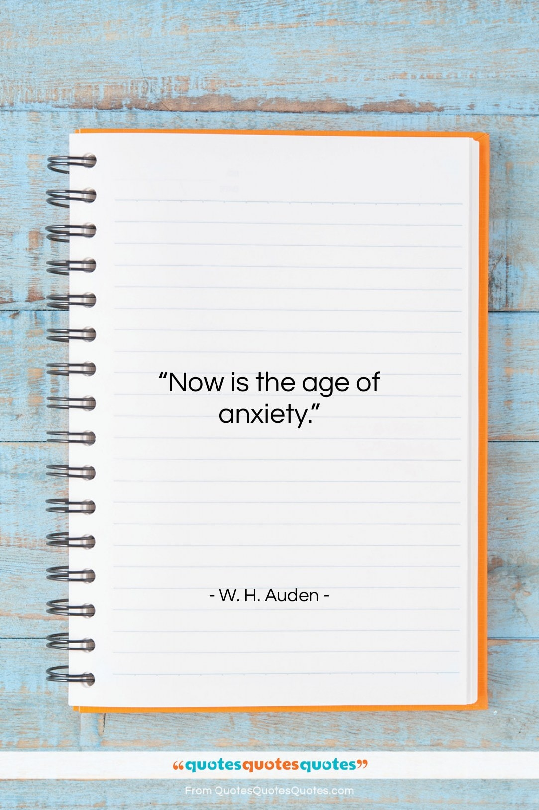 """W. H. Auden quote: """"Now is the age of anxiety….""""- at QuotesQuotesQuotes.com"""