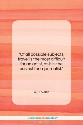 """W. H. Auden quote: """"Of all possible subjects, travel is the…""""- at QuotesQuotesQuotes.com"""