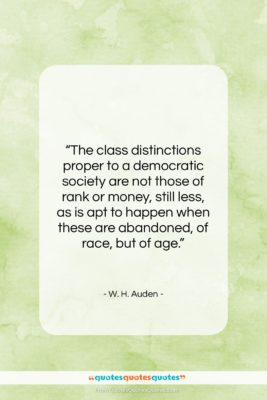 """W. H. Auden quote: """"The class distinctions proper to a democratic…""""- at QuotesQuotesQuotes.com"""