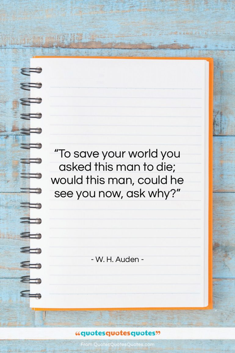 """W. H. Auden quote: """"To save your world you asked this…""""- at QuotesQuotesQuotes.com"""