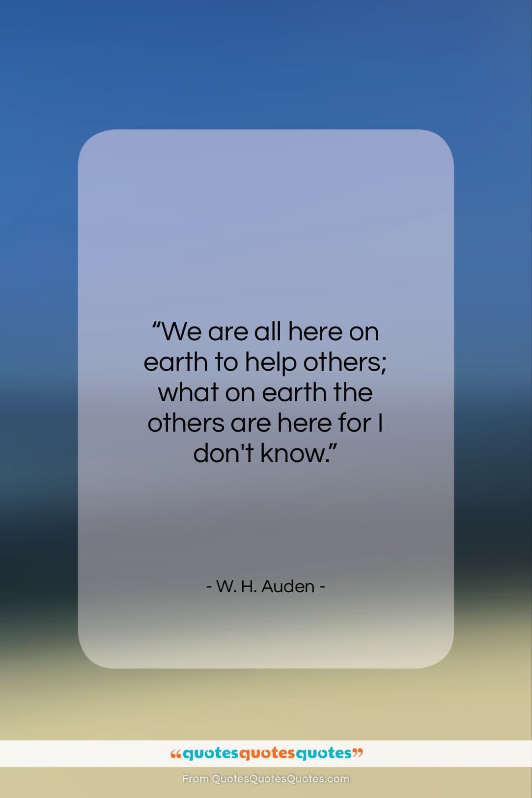 """W. H. Auden quote: """"We are all here on earth to…""""- at QuotesQuotesQuotes.com"""