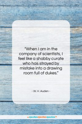 "W. H. Auden quote: ""When I am in the company of…""- at QuotesQuotesQuotes.com"
