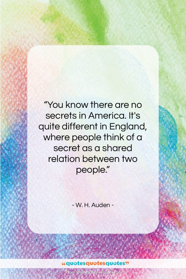 """W. H. Auden quote: """"You know there are no secrets in…""""- at QuotesQuotesQuotes.com"""