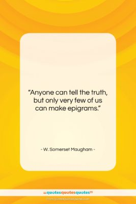 """W. Somerset Maugham quote: """"Anyone can tell the truth, but only…""""- at QuotesQuotesQuotes.com"""