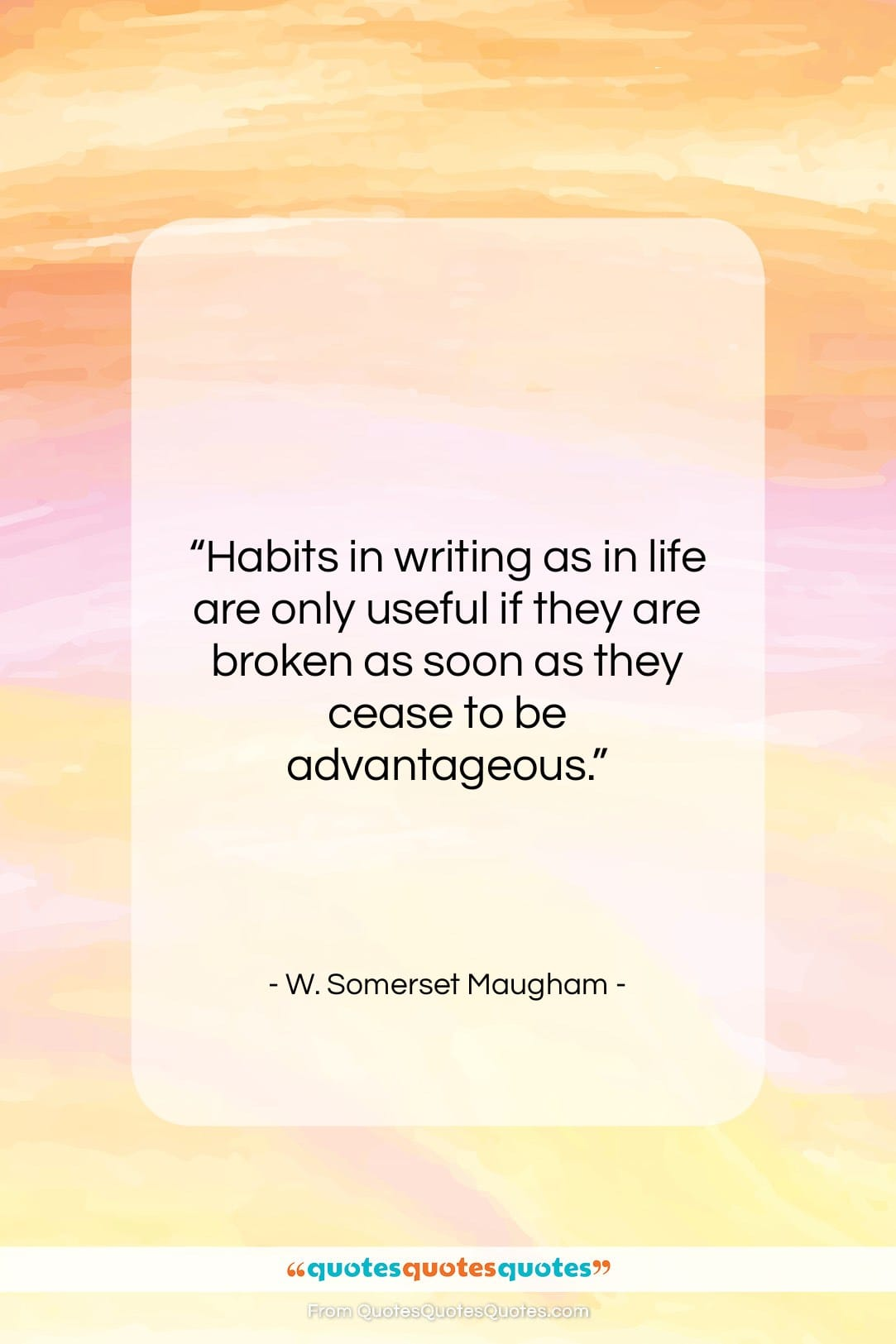 """W. Somerset Maugham quote: """"Habits in writing as in life are…""""- at QuotesQuotesQuotes.com"""