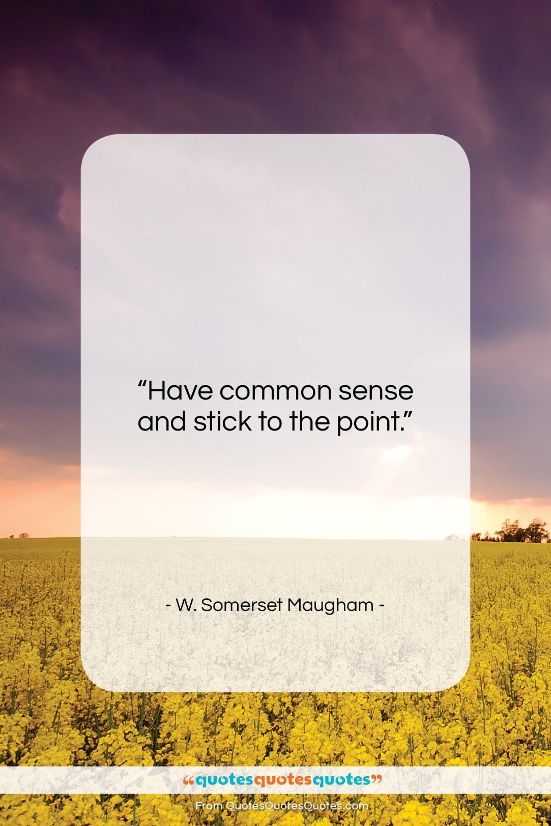 """W. Somerset Maugham quote: """"Have common sense and stick to the…""""- at QuotesQuotesQuotes.com"""