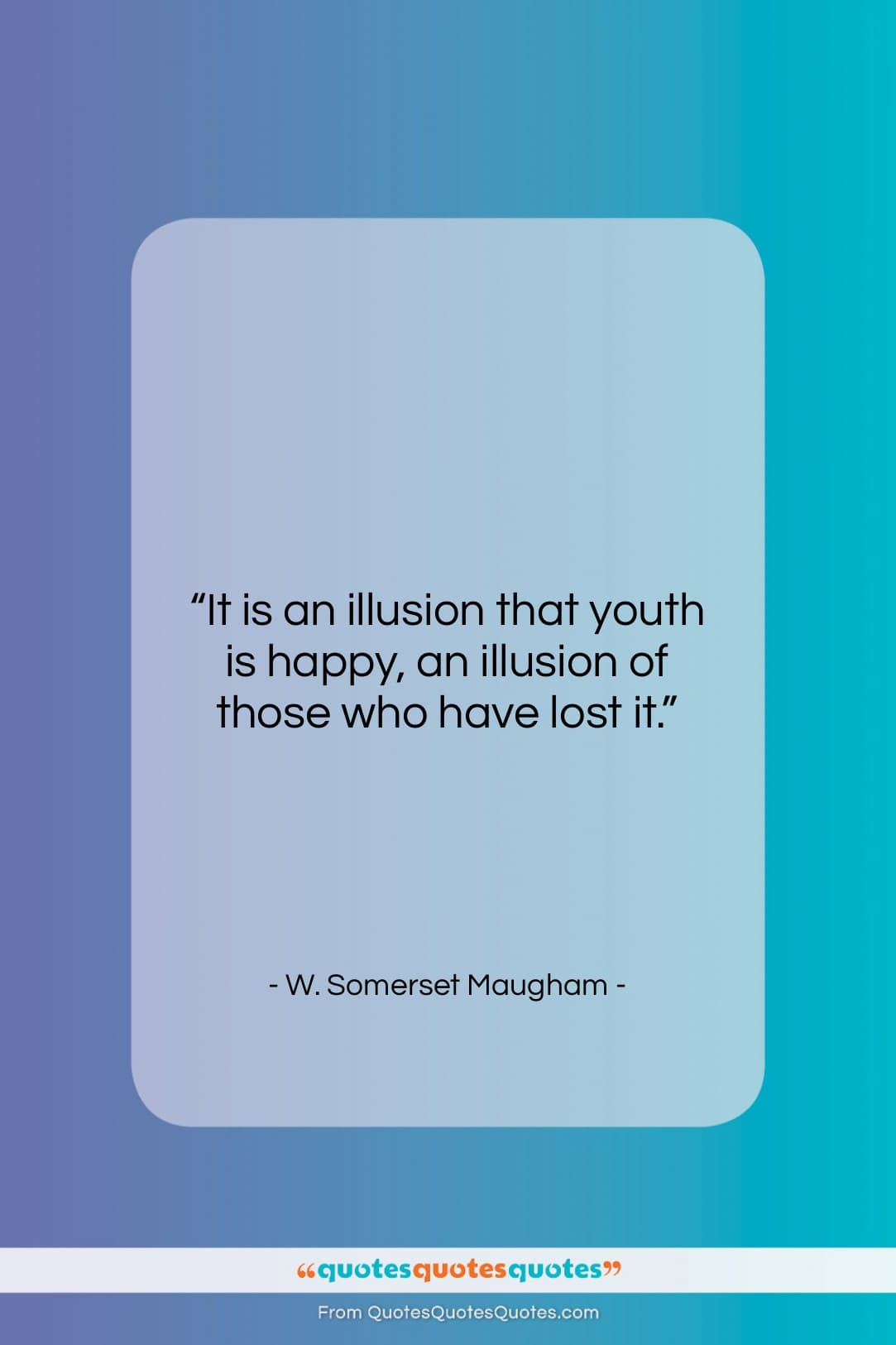 """W. Somerset Maugham quote: """"It is an illusion that youth is…""""- at QuotesQuotesQuotes.com"""