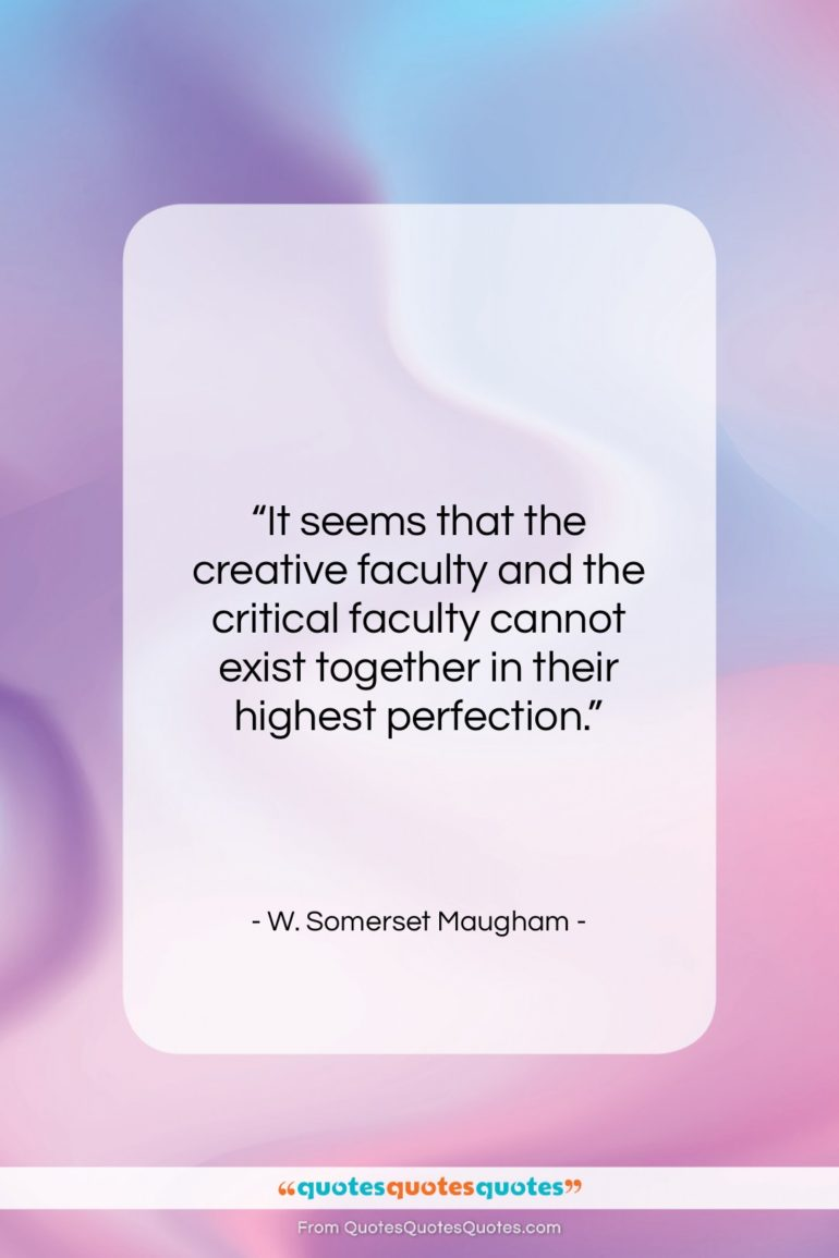 """W. Somerset Maugham quote: """"It seems that the creative faculty and…""""- at QuotesQuotesQuotes.com"""